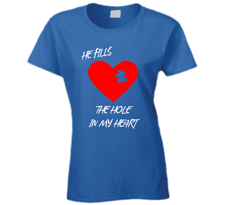 He Fills The Hole In My Heart T Shirt