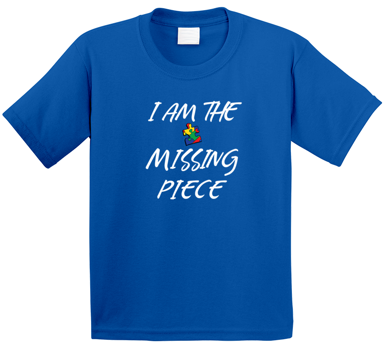 I Am The Missing Piece T Shirt