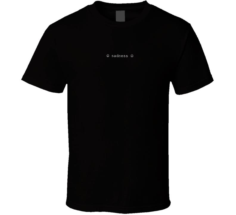 Sadness T Shirt