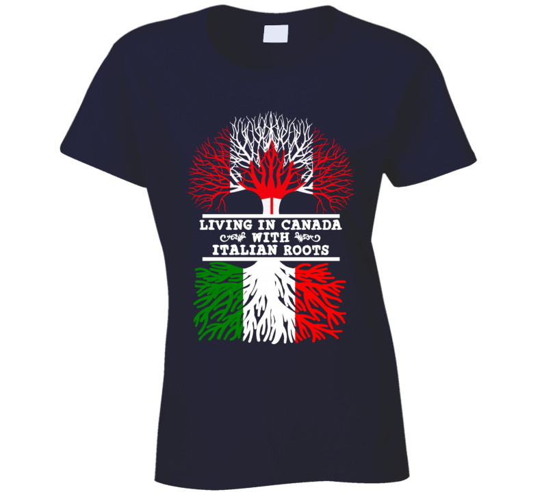 Living In Canada With Italian Roots T Shirt