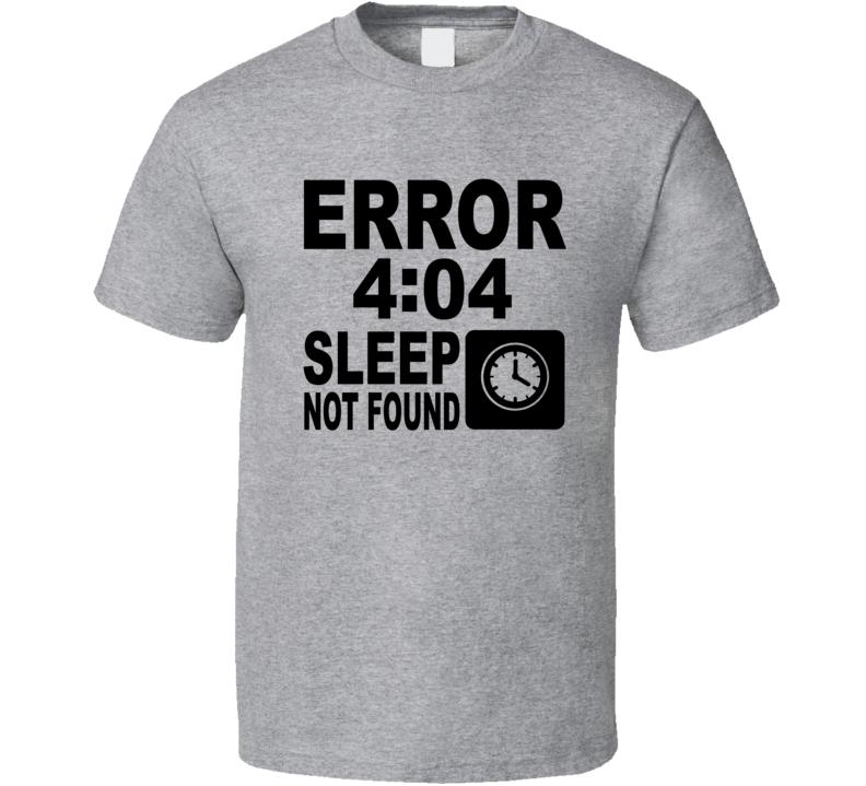 Error 404 Sleep Not Found T Shirt