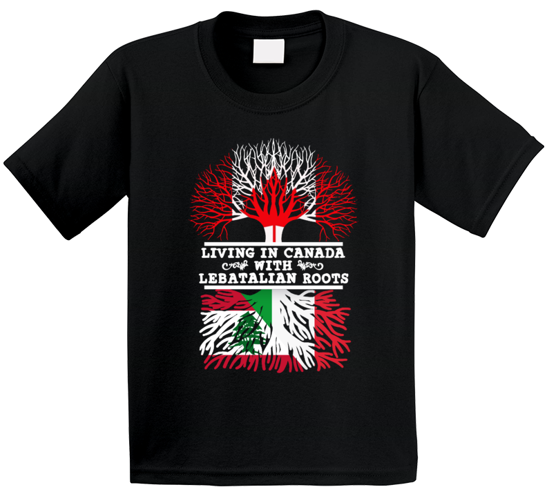 Living In Canada With Lebanese-italian Roots T Shirt