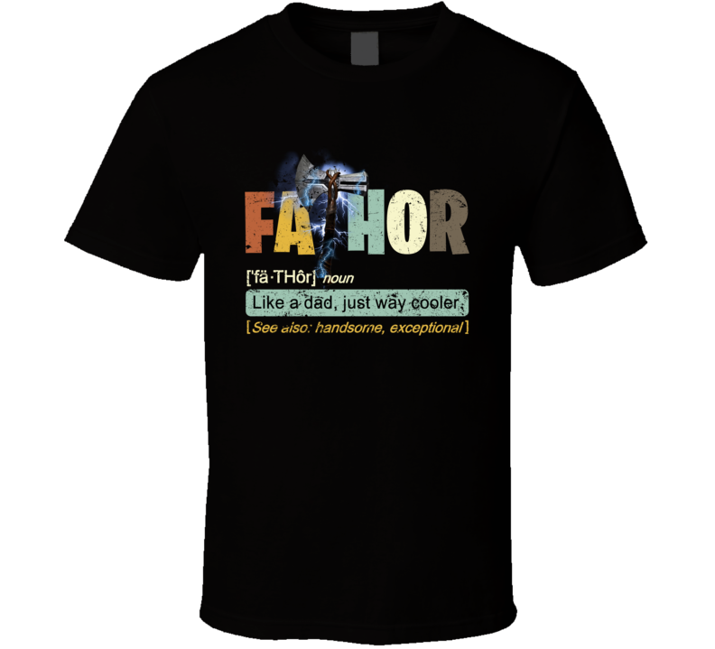Fathor Like A Dad, Just Way Cooler Distressed Thor Parody T Shirt