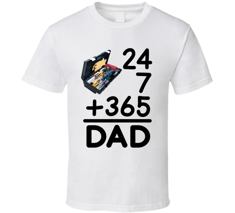 24 7 365 = Dad T Shirt