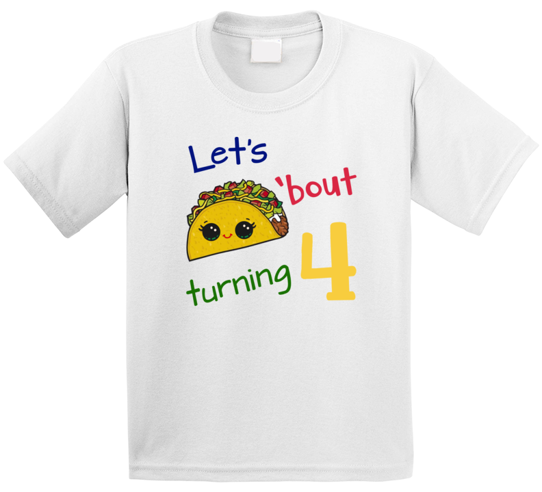 Let's Taco'bout Turning 4 (four)  T Shirt