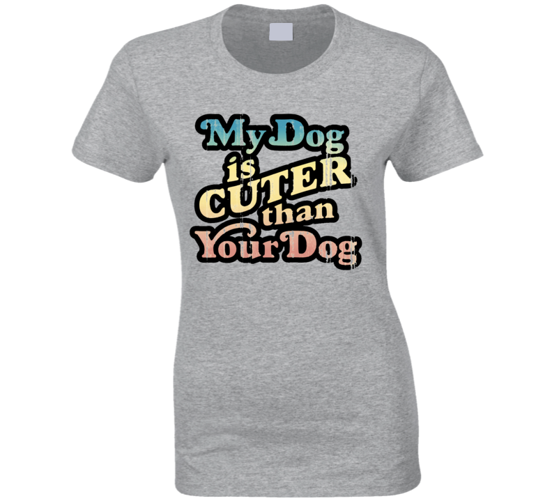 My Dog Is Cuter! T Shirt