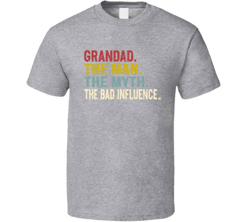 Grandad. The Man. The Myth. The Bad Influence. (for Light Colours) T Shirt