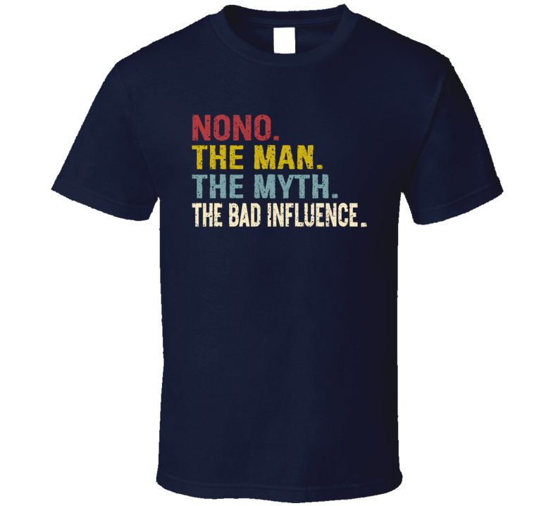 Nono. The Man. The Myth. The Bad Influence. T Shirt