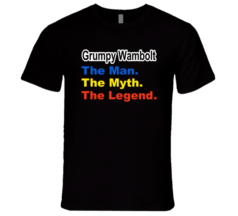 Grumpy.  The Man. The Myth. The Legend. T Shirt
