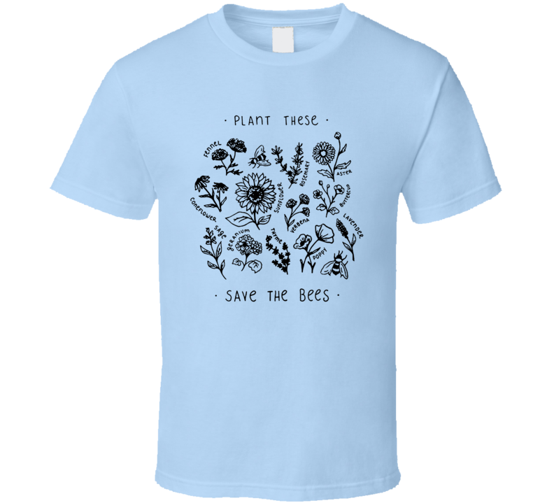 Plant These To Save The Bees T Shirt