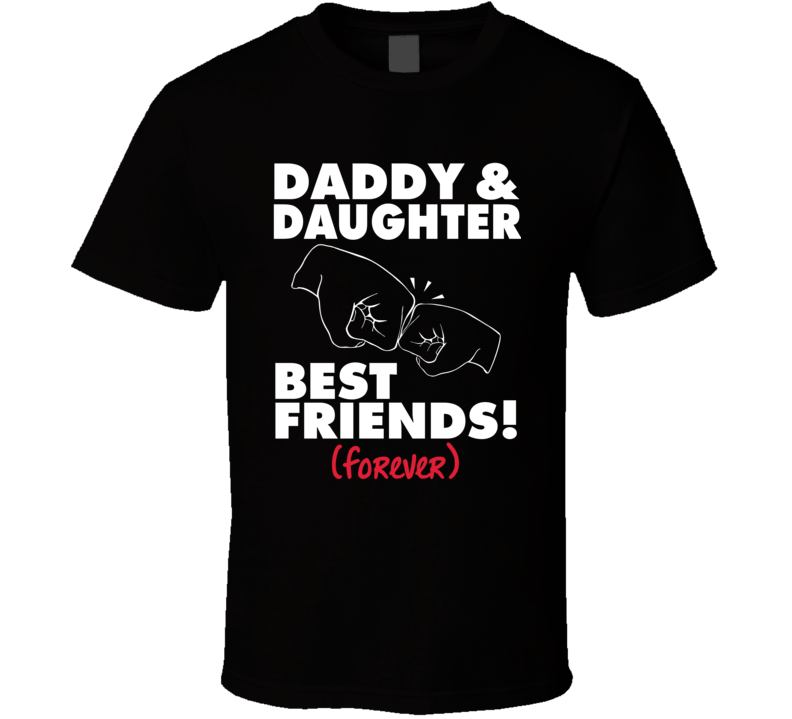 Daddy & Daughter Best Friends Forever T Shirt