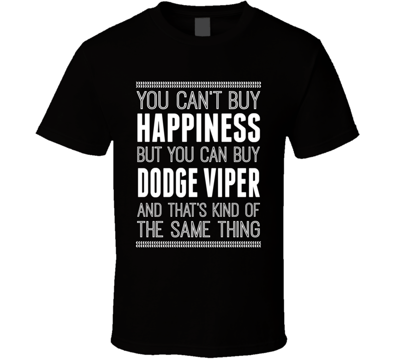You Can't Buy Happiness But You Can Buy A Dodge Viper And That's Kind Of The Same Thing T Shirt
