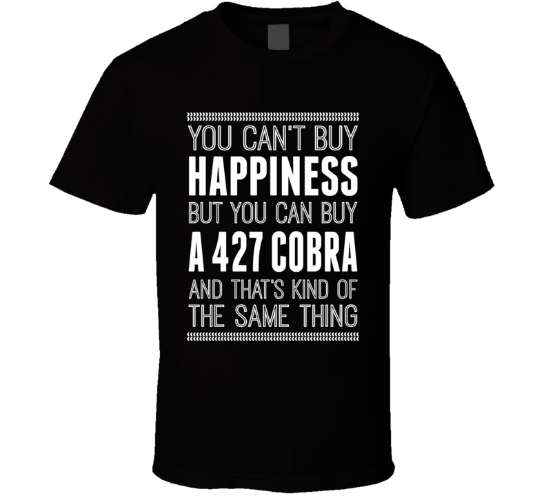 You Can't Buy Happiness But You Can Buy A 427 Ac Cobra T Shirt