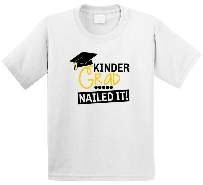 Kindergarten Graduate Nailed It! T Shirt