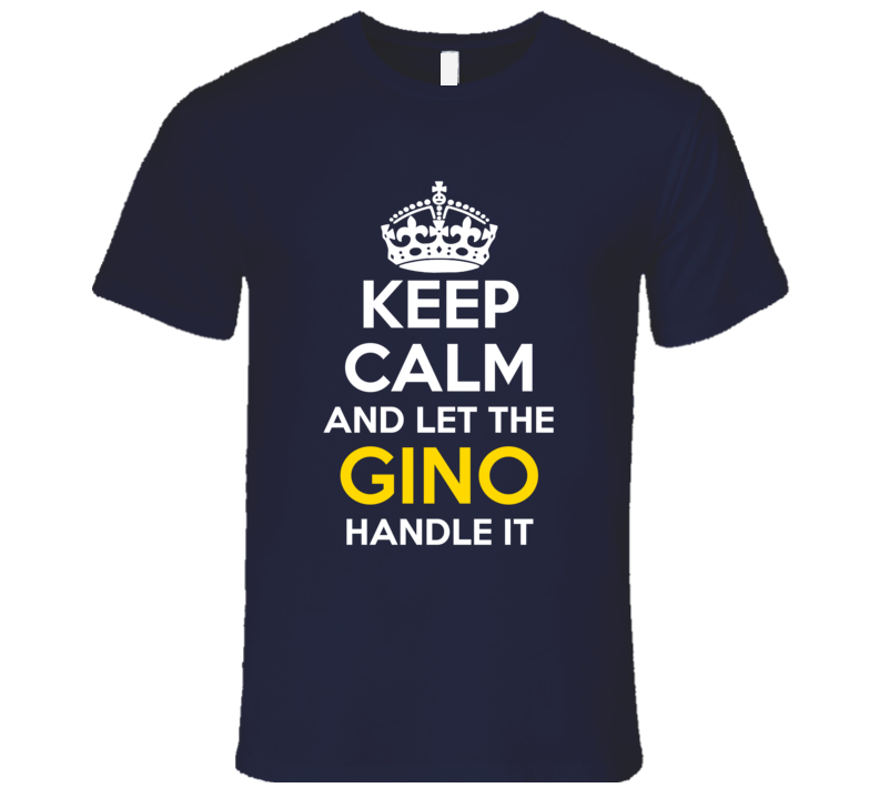 Keep Calm And Let The Gino Handle It T Shirt