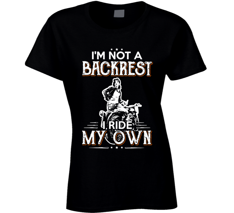 I'm Not A Backrest I Ride My Own Motorcycle T Shirt