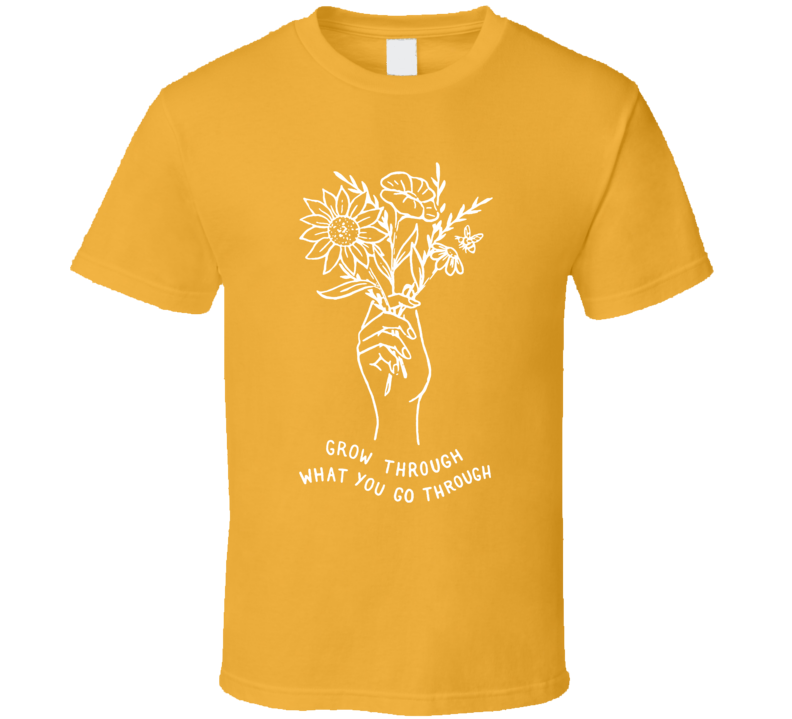 Grow Through It T Shirt