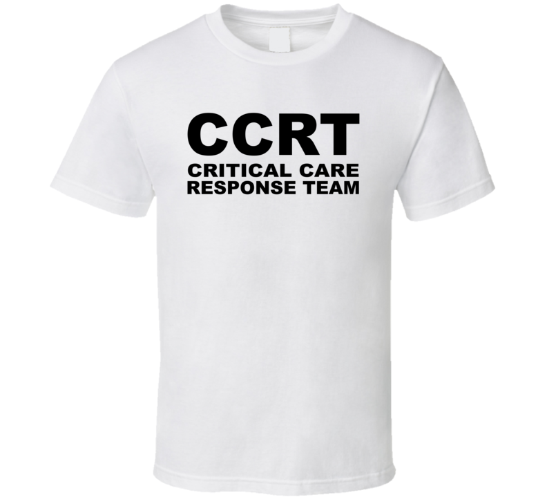 Ccrt Critial Care Respoinse Team T Shirt