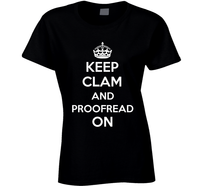 Keep Calm Clam And Proofread On Ladies T Shirt