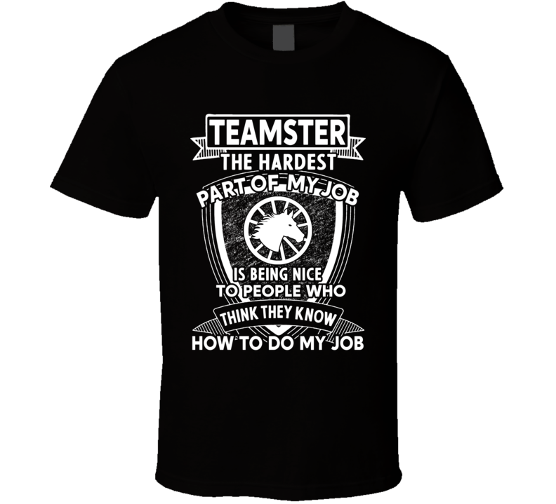 Teamster The Hardest Part Of My Job T Shirt