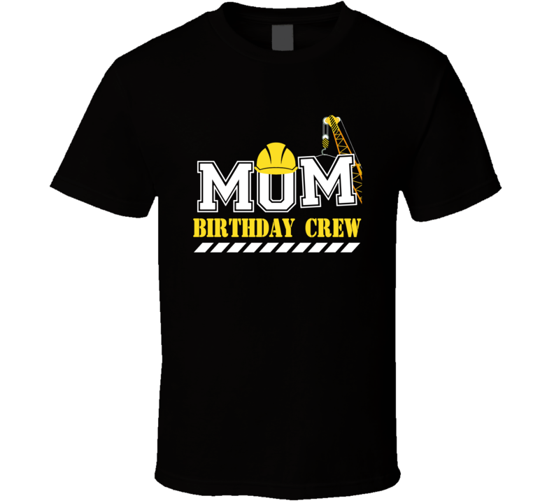 Construction Birthday Crew Mom T Shirt