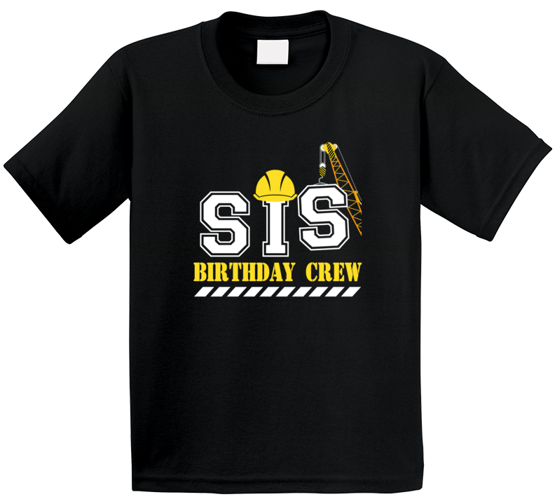 Construction Birthday Crew Sister T Shirt