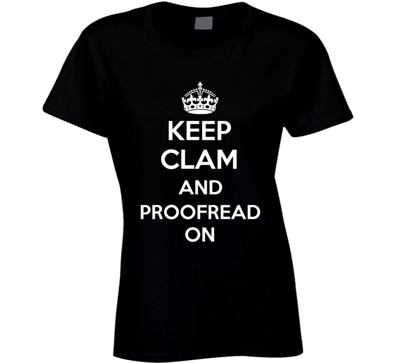 Keep Clam And Proofread On Funny Ladies T Shirt