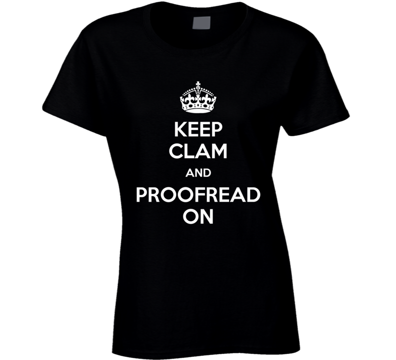 Keep Clam And Proofread On Ladies T Shirt