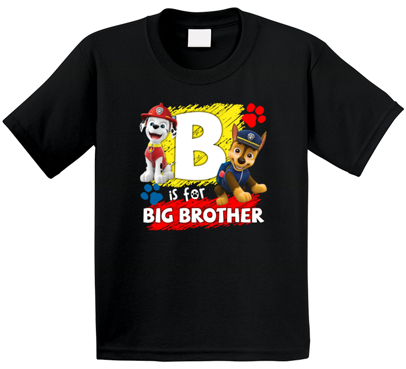 Paw Patrol B Is For Big Brother T Shirt