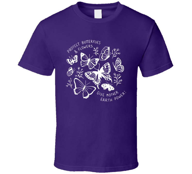 Butterflies And Flowers Give Mother Earth Power! T Shirt