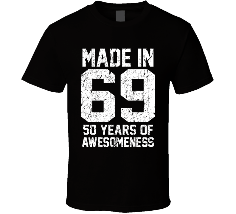 Made In 69 50 Years Of Awesomeness T Shirt