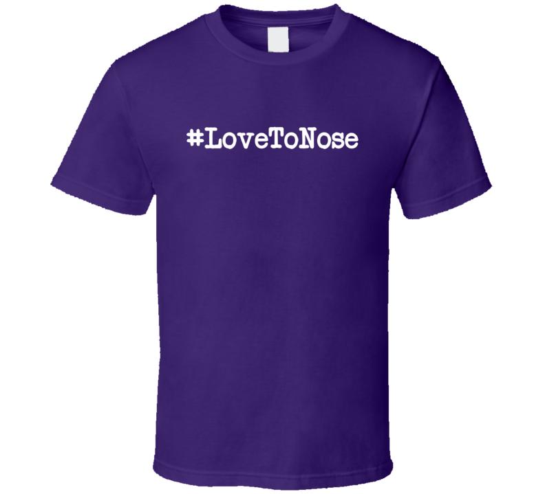 #lovetonose T Shirt