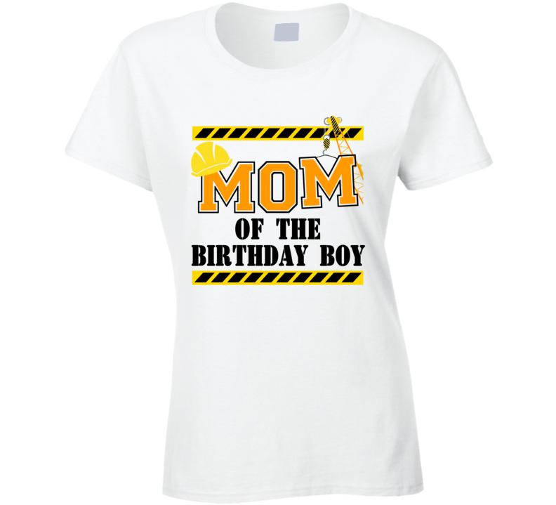 Construction - Mom Of The Birthday Boy Ladies T Shirt