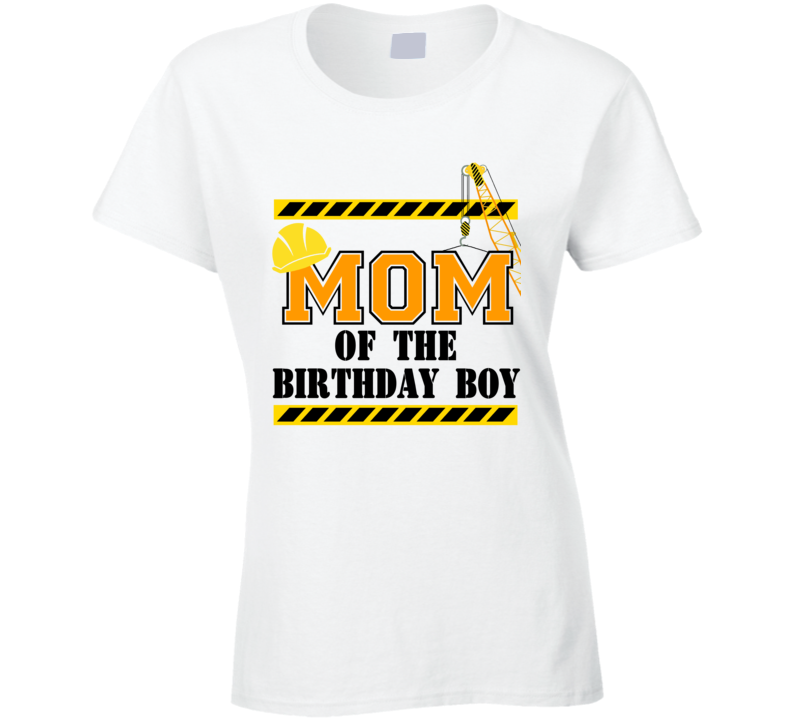 Construction - Mom Of The Birthday Boy Ladies T Shirt