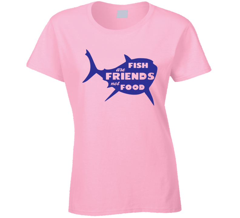 Fish Are Friends Not Food Ladies T Shirt