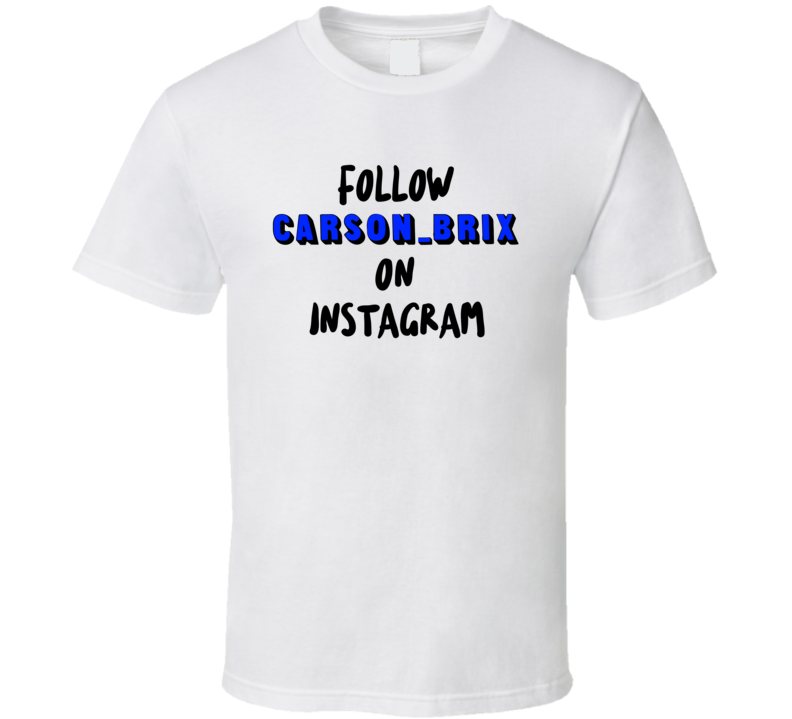 Follow Carson_brix On Instagram T Shirt