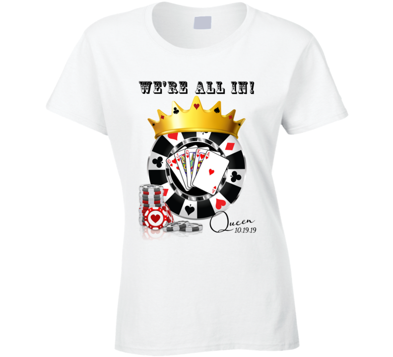Jack N Jill Poker Theme - We're All In - Queen Ladies T Shirt