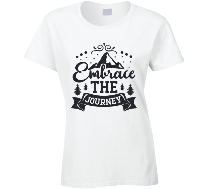 Embrace The Journey Ladies T Shirt