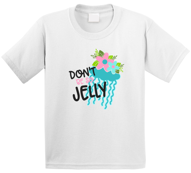 Don't Be So Jelly T Shirt