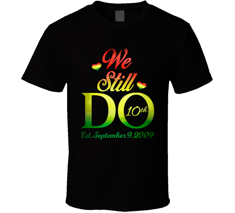 We Still Do 10 Years Later T Shirt