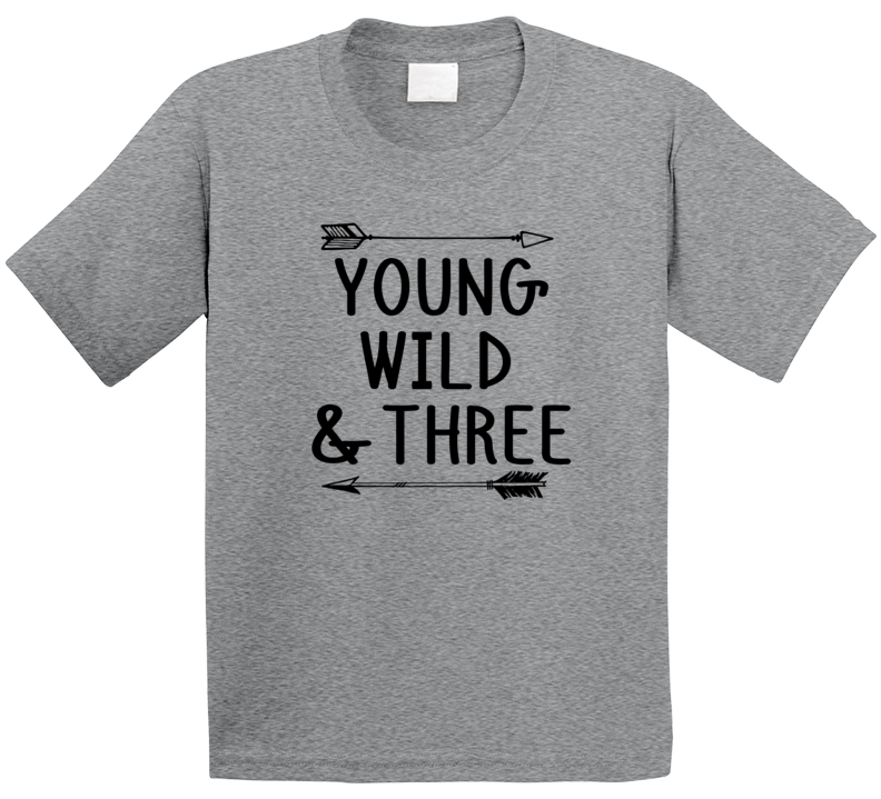Young, Wild And Three T Shirt