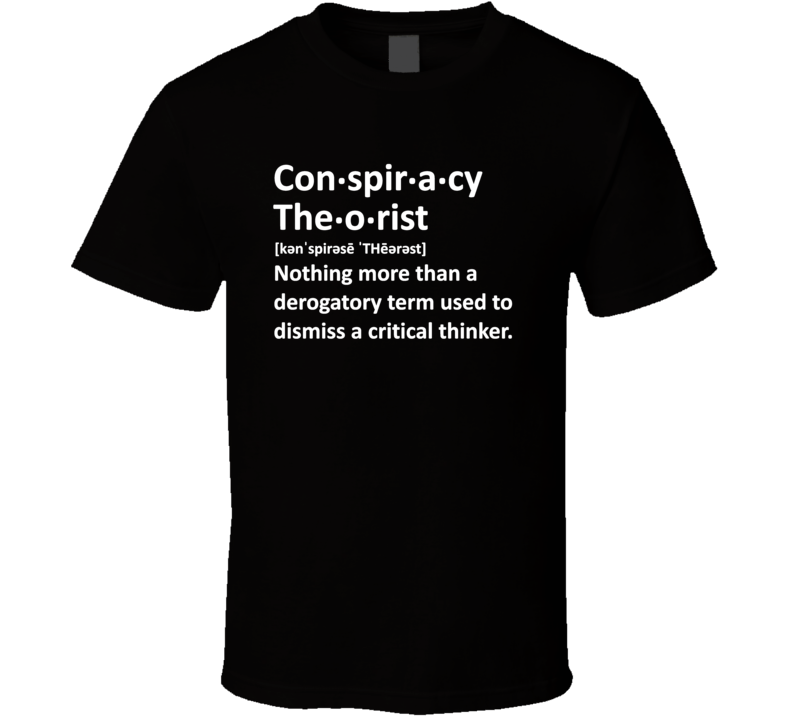 Conspiracy Theorist T Shirt