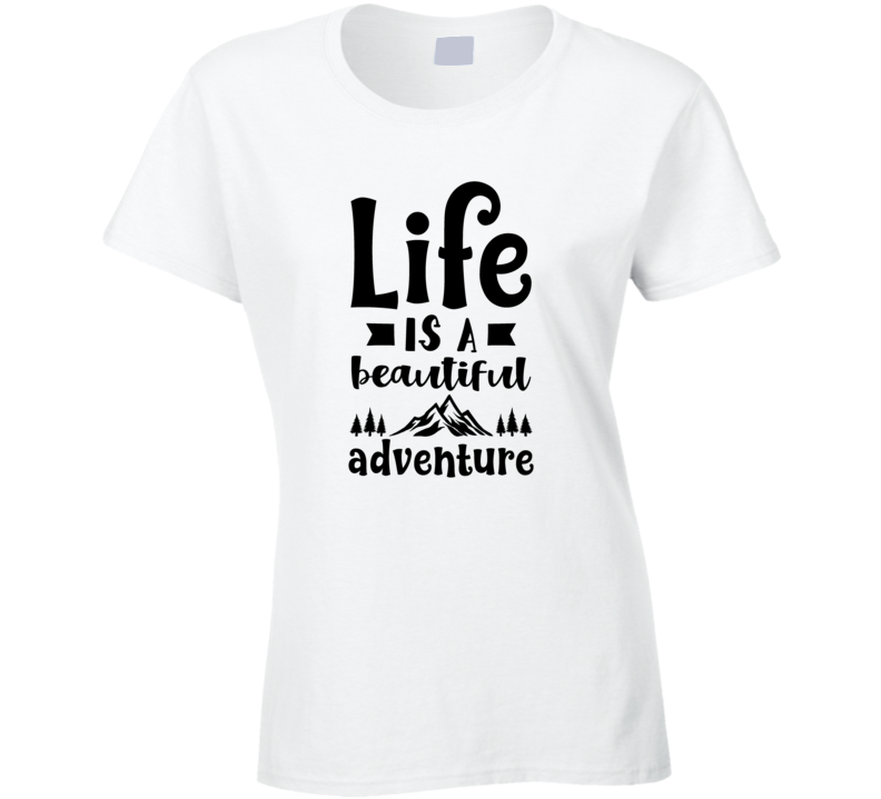 Life Is A Beautiful Adventure Ladies T Shirt
