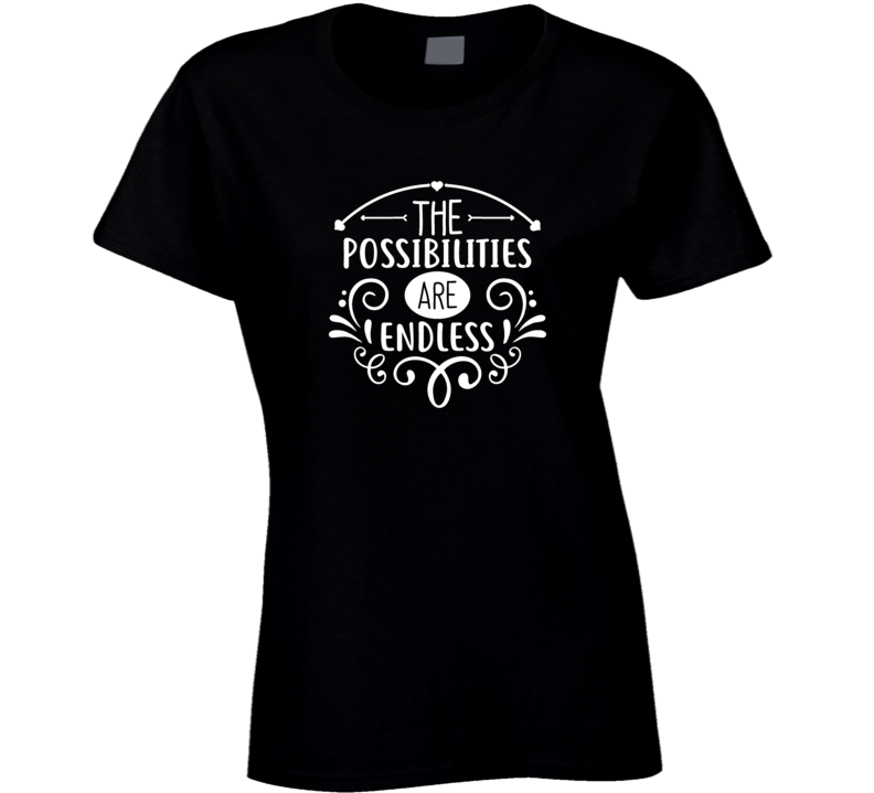 The Possibilities Are Endless Ladies T Shirt