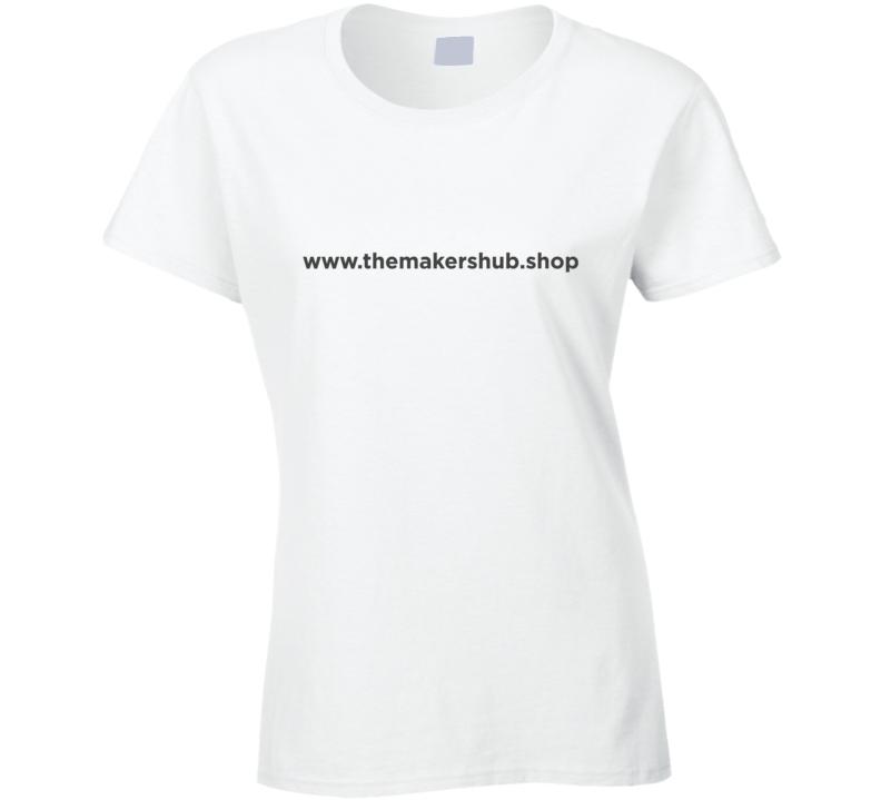 The Maker's Hub  Www.themakershub.shop Ladies T Shirt
