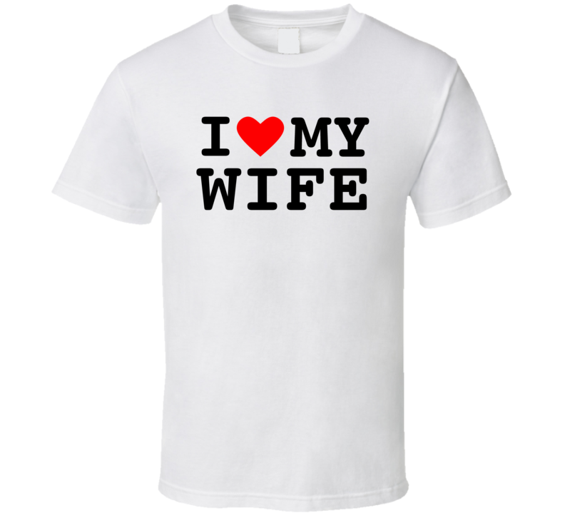 I Love My Family - Wife T Shirt