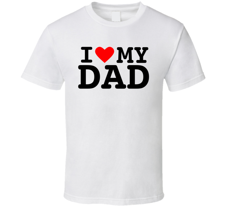 I Love My Family - Dad T Shirt