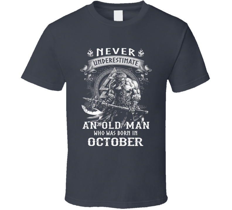 Never Underestimate An Old Man Born In October T Shirt