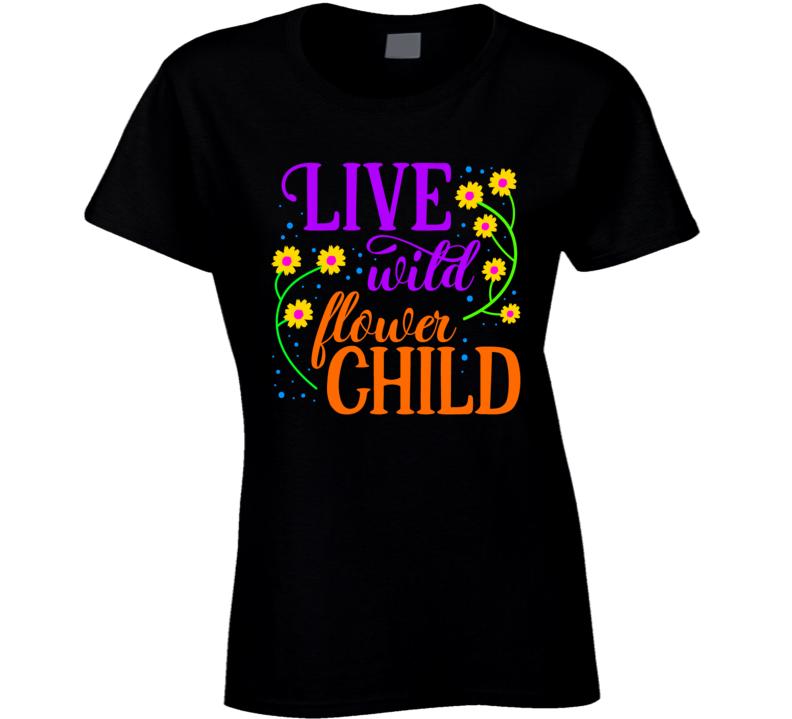 Live Wild Flower Child Ladies T Shirt
