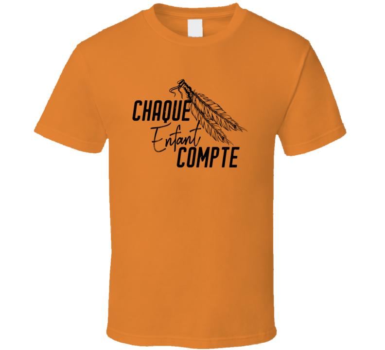 Orange Shirt Day - Journée Chemise Orange - Chaque Enfant Compte T Shirt